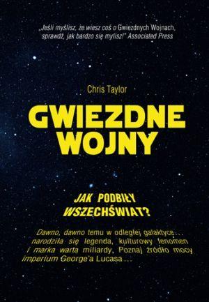 """Książka Chrisa Taylora """"Gwiezdne Wojny. Jak podbiły wszechświat?"""" (Znak Horyzont 2015) to wciągająca opowieść o tym, jak filmowy eksperyment przekształcił się w markę znaną na całym świecie."""