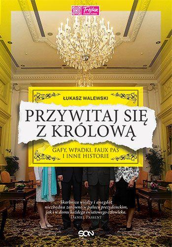 """Artykuł został napisany na podstawie książki Łukasza Walewskiego """"Przywitaj się z królową. Gafy, wpadki, faux pas i inne historie"""" (Wyd. SQN 2015)."""