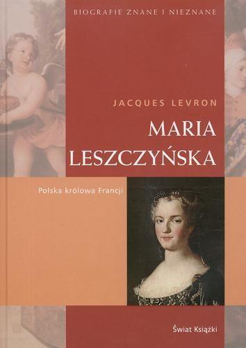 """Artykuł powstał m.in. na podstawie książki jacquesa Levrona """"Maria Leszczyńska. Polska królowa Francji"""" (Świat Książki 2007)."""