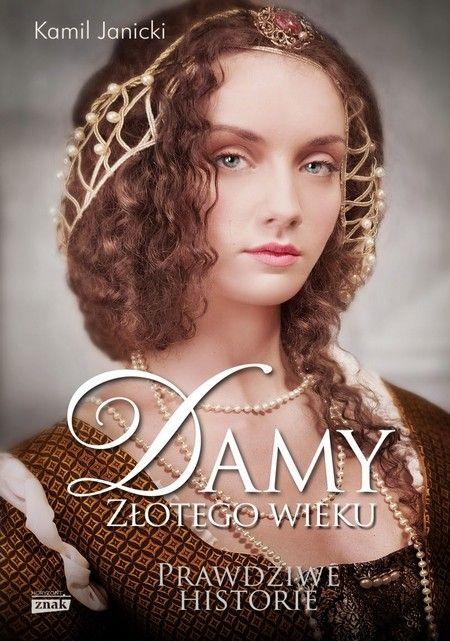 """Poznaj fascynującą historię kobiet renesansu w książce Kamila Janickiego """"Damy złotego wieku""""."""