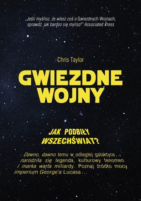 """W konkursie można wygrać jeden z trzech egzemplarzy książki Chrisa Taylora """"Gwiezdne wojny. Jak podbiły wszechświat?"""" (Znak Horyzont 2015)."""