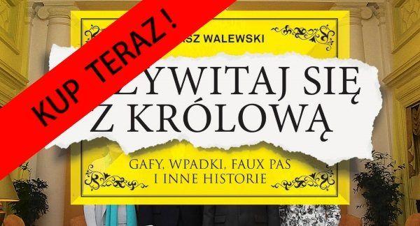 """Łukasz Walewski """"Przywitaj się z królową. Gafy, wpadki, faux pas i inne historie"""" SQN 2015."""
