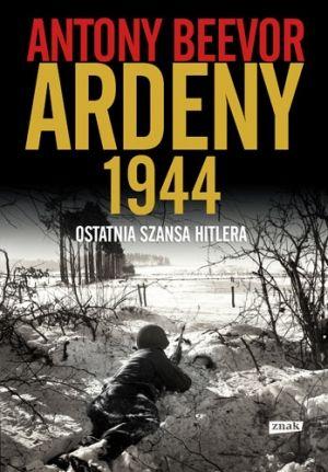 """Książka Anthony'ego Beevora """"Ardeny 1944. Ostatnia szansa Hitlera"""" (Znak Horyzont 2016) to nie tylko porcja rzetelnej wiedzy, ale również prawdziwie pasjonująca lektura."""