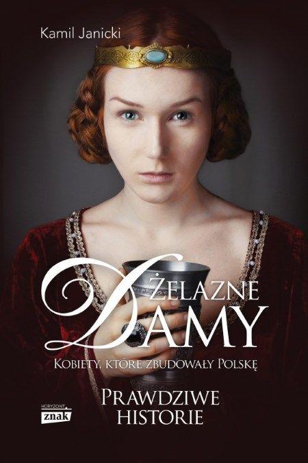 """Poznaj fascynującą historię kobiet, które w mrokach średniowiecza zbudowały Polskę. Bezwzględne, ambitne, utalentowane. """"Żelazne damy"""" Kamila Janickiego do kupienia w naszej oficjalnej księgarni."""
