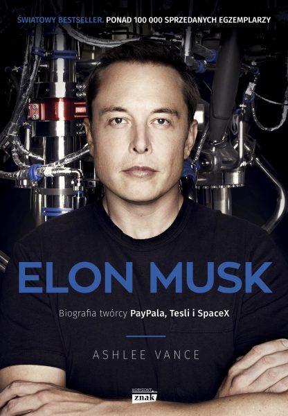 """Wizjoner, który uratuje świat, czy biznesmen celebryta? """"Elon Musk. Biografia twórcy PayPal, Tesla, SpaceX"""" (Znak Horyzont 2016)."""