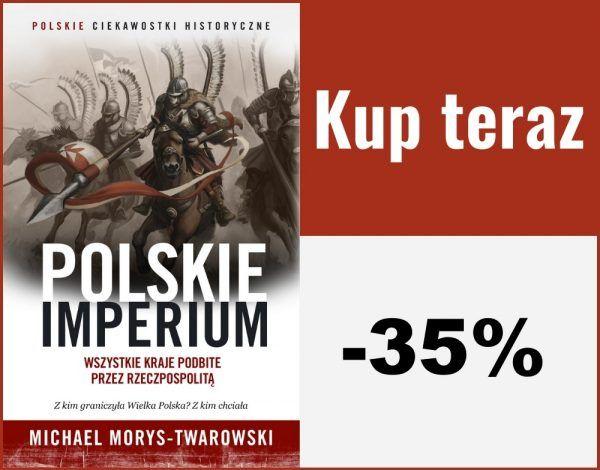 """Kup """"Polskie Imperium"""" Michaela Morysa-Twarowskiego w naszej księgarni aż 35% taniej."""