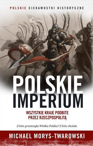"""Już teraz możesz kupić """"Polskie imperium"""" z 40-procentową zniżką dla czytelników Ciekawostek Historycznych. Tylko 23,94 zł."""