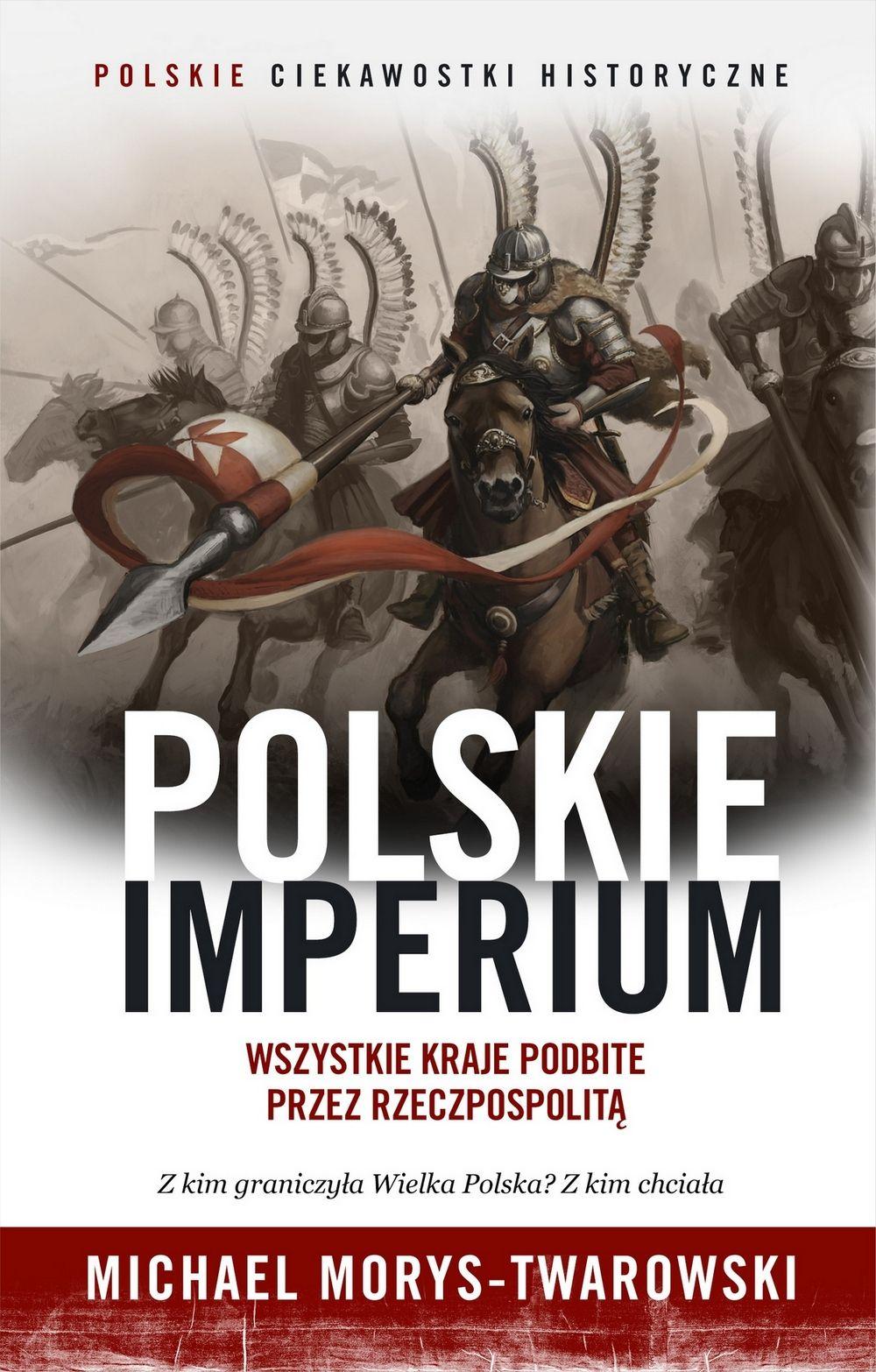 """Artykuł powstał w oparciu o materiały zebranie w tracie pisania książki """"Polskie Imperium. Wszystkie kraje podbite przez Rzeczpospolitą"""". Jest to najnowsza publikacja wydaną pod marką """"Ciekawostek historycznych""""."""