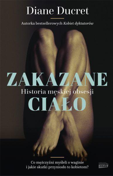 """Artykuł powstał między innymi na podstawie książki Diane Ducret """"Zakazane ciało. Historia męskiej obsesji"""" (Znak Horyzont 2016)."""