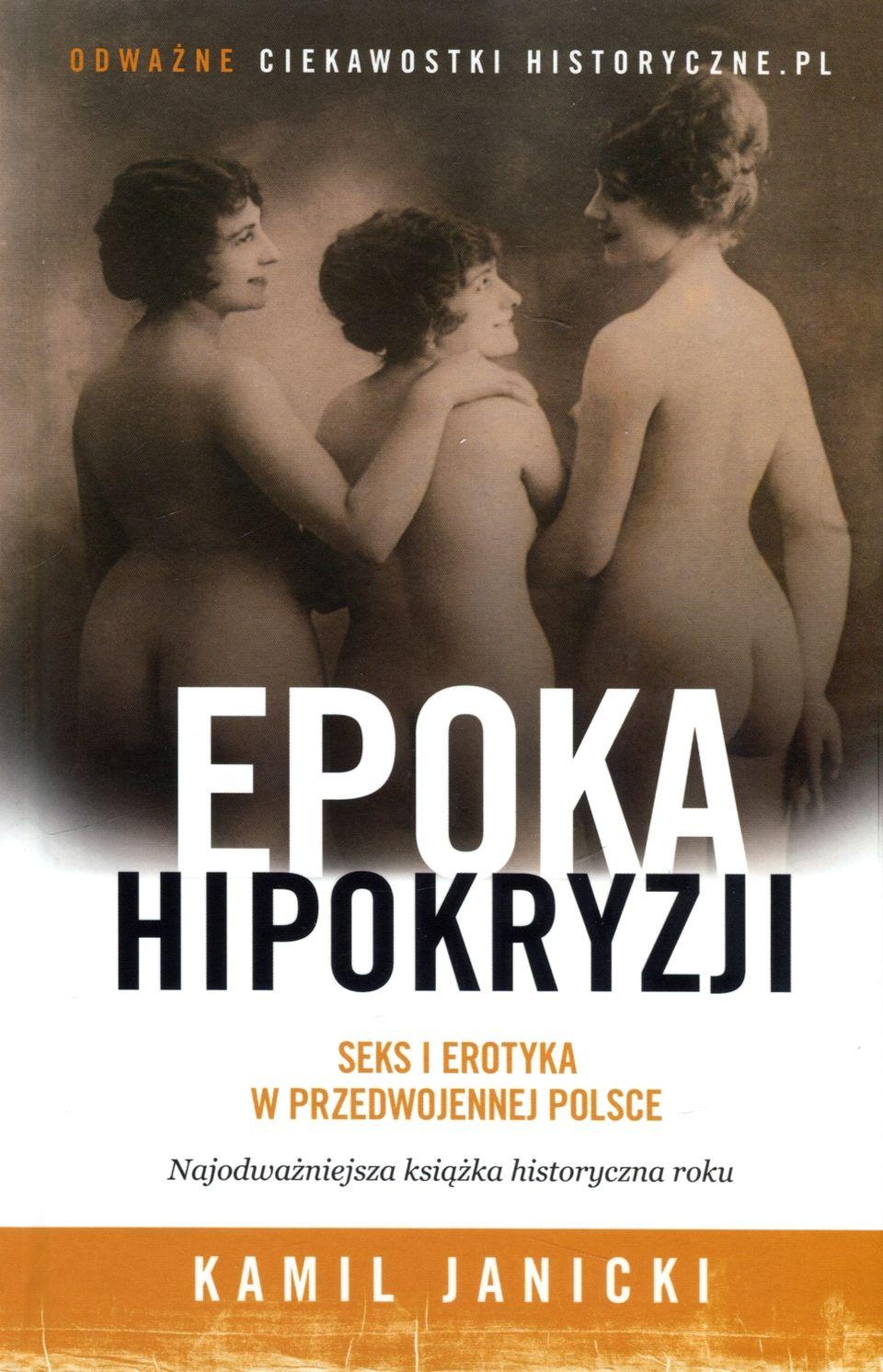 """Artykuł powstał w oparciu o książkę Kamila Janickiego pt. """"Epoka hipokryzji. Seks i erotyka w przedwojennej Polsce""""."""