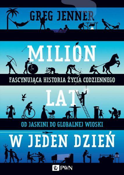 """Artykuł powstał między innymi w oparciu o książkę Grega Jennera """"Milion lat w jeden dzień. Fascynująca historia życia codziennego""""."""