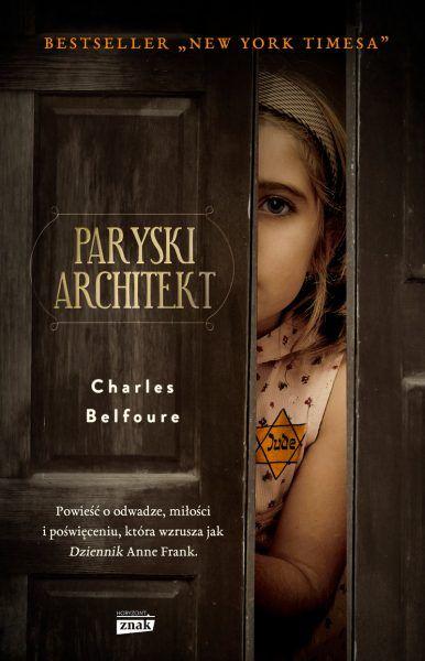 """Artykuł zainspirowany bestsellerową powieścią Charlesa Balfoura Paryski architekt"""", wydawnictwo Znak Horyzont 2016"""