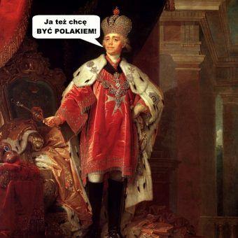 Nawet rosyjski car chciał być Polakiem (źródło: domena publiczna).