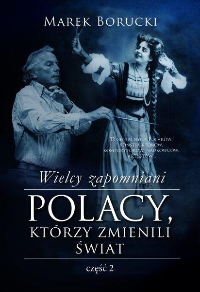 """W naszym konkursie mamy dla Was trzy egzemplarzy książki Marka Boruckiego pod tytułem """"Wielcy zapomniani. Polacy, którzy zmienili świat – część 2"""" (MUZA 2016)."""