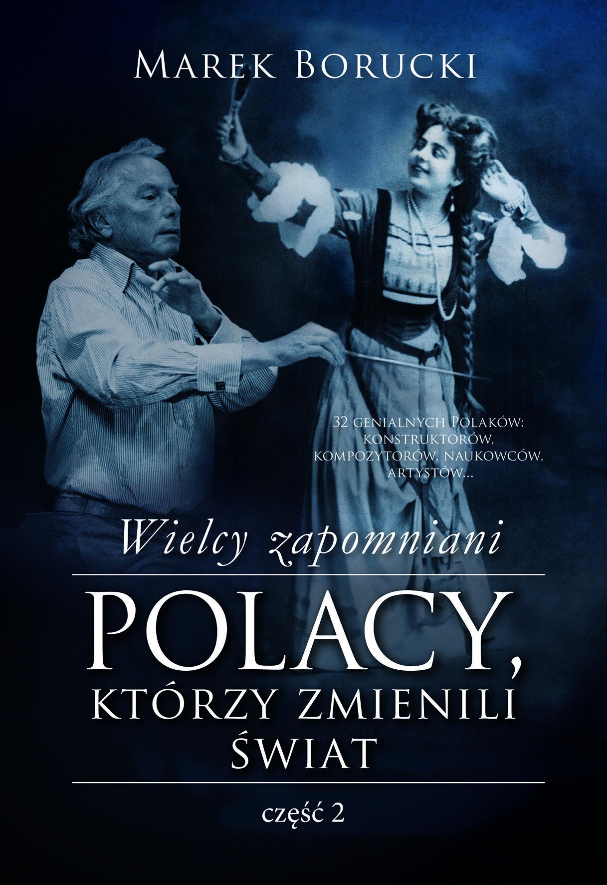 """O wyjątkowych Polkach i Polakach, którzy niesłusznie popadli w zapomnienie przeczytasz w książce Marka Boruckiego pod tytułem """"Wielcy zapomniani. Polacy, którzy zmienili świat – część 2"""" (MUZA 2016)."""