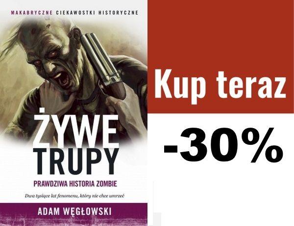 """""""Żywe trupy. Prawdziwa historia zombie"""" Adama Węgłowskiego nowość od Ciekawostek Historycznych możecie kupić już dzisiaj. I to z rabatem 40%!"""