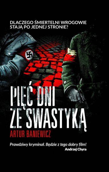 """Inspiracją do napisania artykułu była najnowsza powieść Artura Baniewicza """"Pięć dni ze swastyką"""", wydana właśnie przez Znak Horyzont. Tutaj kupisz ją 25% taniej!"""