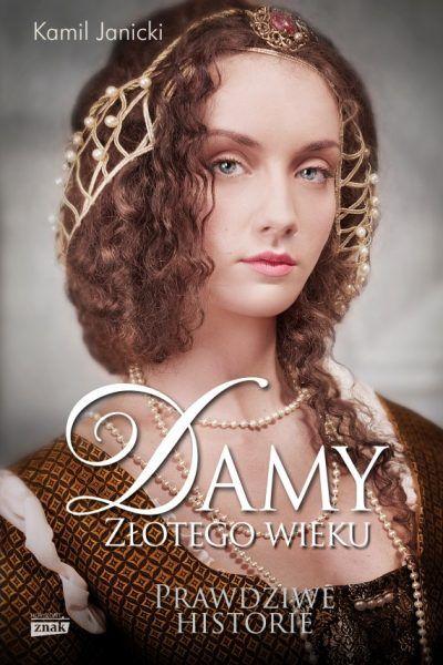 """O wpływowych Polkach doby renesansu przeczytasz w książce Kamila Janickiego """"Damy złotego wieku"""", dostępnej na znak.com.pl!"""