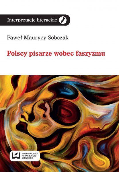 """Chcesz dowiedzieć się, który z polskich pisarzy międzywojnia od razu przejrzał Hitlera, a kto w skrytości ducha sympatyzował z faszyzmem? Kup książkę Pawła Sobczaka """"Polscy pisarze wobec faszyzmu"""", wydaną przez Wydawnictwo Uniwersytetu Łódzkiego!"""