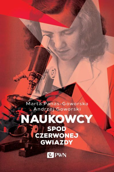 """W naszym konkursie możecie wygrać trzy egzemplarze książki """"Naukowcy spod czerwonej gwiazdy"""" autorstwa Marty Panas-Goworskiej i Andrzeja Goworskiego. Książkę można też kupić w księgarni internetowej PWN!"""