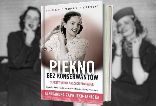 Dzięki książce Oli Zaprutko-Janickiej pod tytułem Piękno bez konserwantów poznasz sekrety urody naszych prababek. Kup już teraz z rabatem na empik.com.