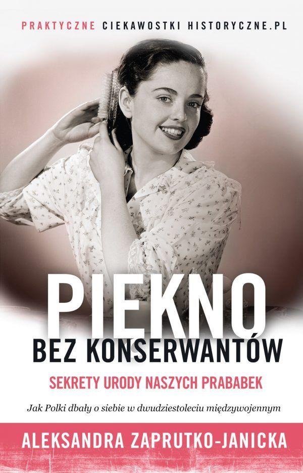 Dzięki naszej nowej książce autorstwa Oli Zaprutko-Janickiej poznasz sekrety urody naszych prababek. Tylko do wtorku możecie ją kupić aż 40% taniej.