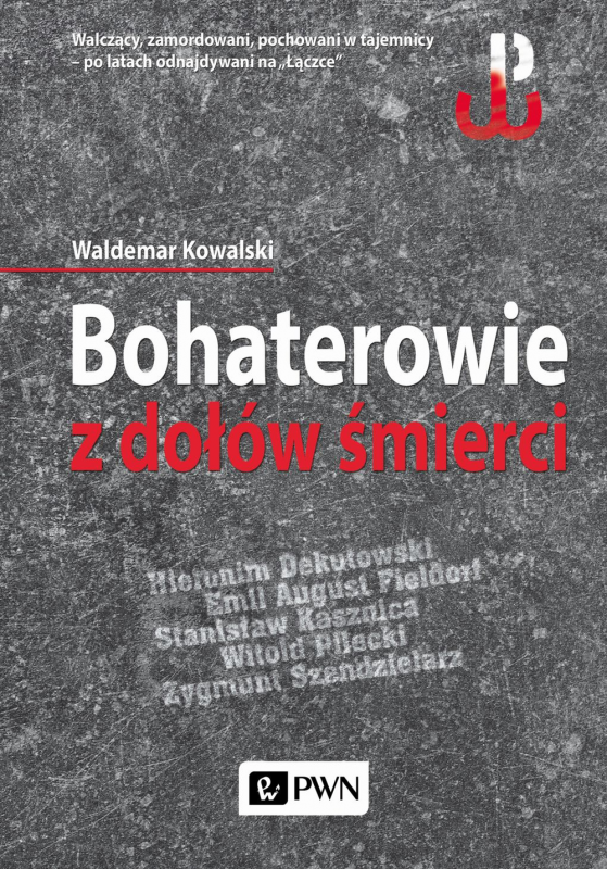 """Artykuł powstał między innymi na podstawie książki Waldemara Kowalskiego pt. """"Bohaterowie z dołów śmierci"""" (PWN 2016)."""