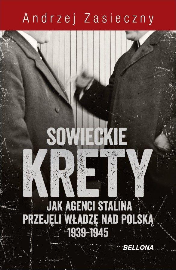 """Artykuł powstał między innymi na podstawie książki Andrzeja Zasiecznego pod tytułem """"Sowieckie krety. Jak agenci Stalina przejęli władzę nad Polską 1939-1945"""" (Bellona 2016)."""