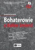"""""""Bohaterowie z dołów śmierci"""", Kowalski Waldemar (Wydawnictwo Naukowe PWN)"""
