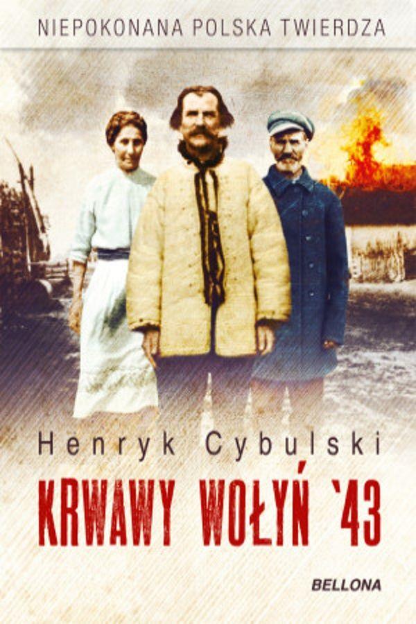 """Inspirację do napisania artykułu stanowiła książka Henryka Cybulskiego """"Krwawy Wołyń '43. Niepokonana polska twierdza"""", która właśnie ukazała się nakładem wydawnictwa Bellona."""