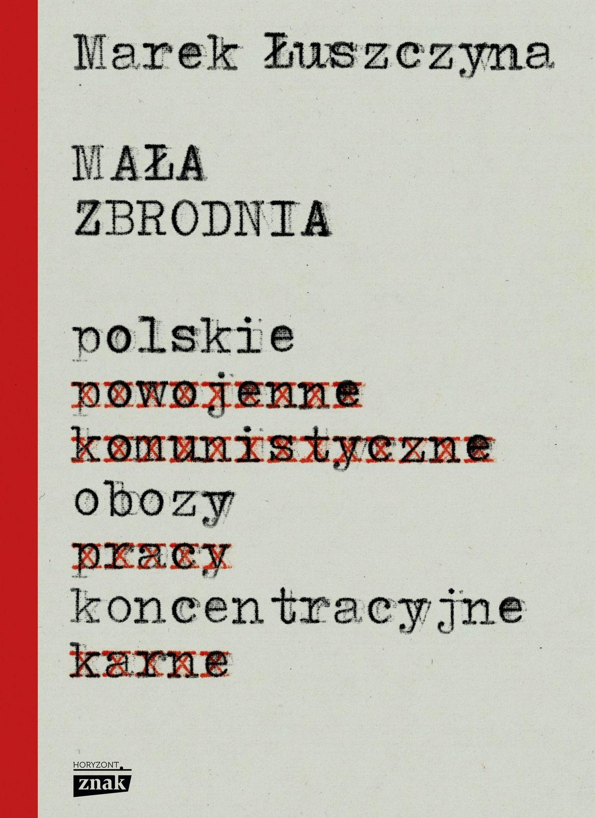 """Szokująca prawda o powojennych polskich obozach koncentracyjnych w książce Marka Łuszczyny pod tytułem """"Mała zbrodnia"""" (Znak Horyzont 2017)."""