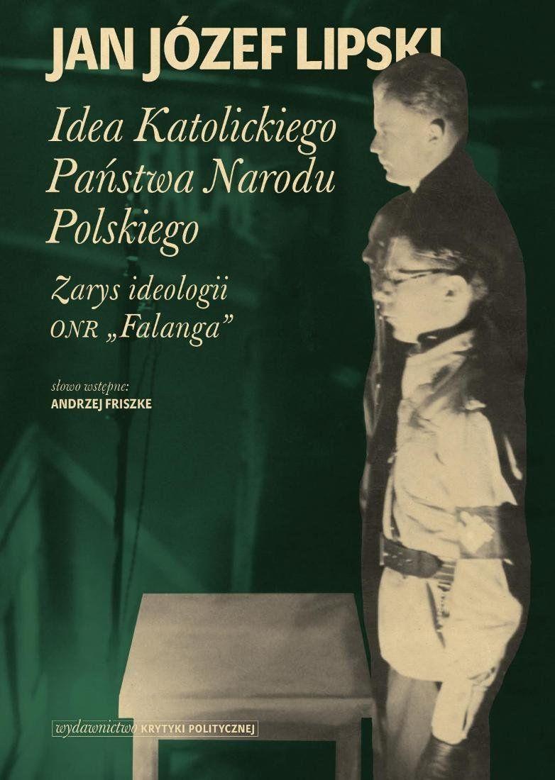 """Artykuł powstał między innymi w oparciu o książkę Jan Józef Lipski pod tytułem """"Idea Katolickiego Państwa Narodu Polskiego. Zarys ideologii """"ONR Falanga"""", (Wydawnictwo Krytyki Politycznej 2015)."""
