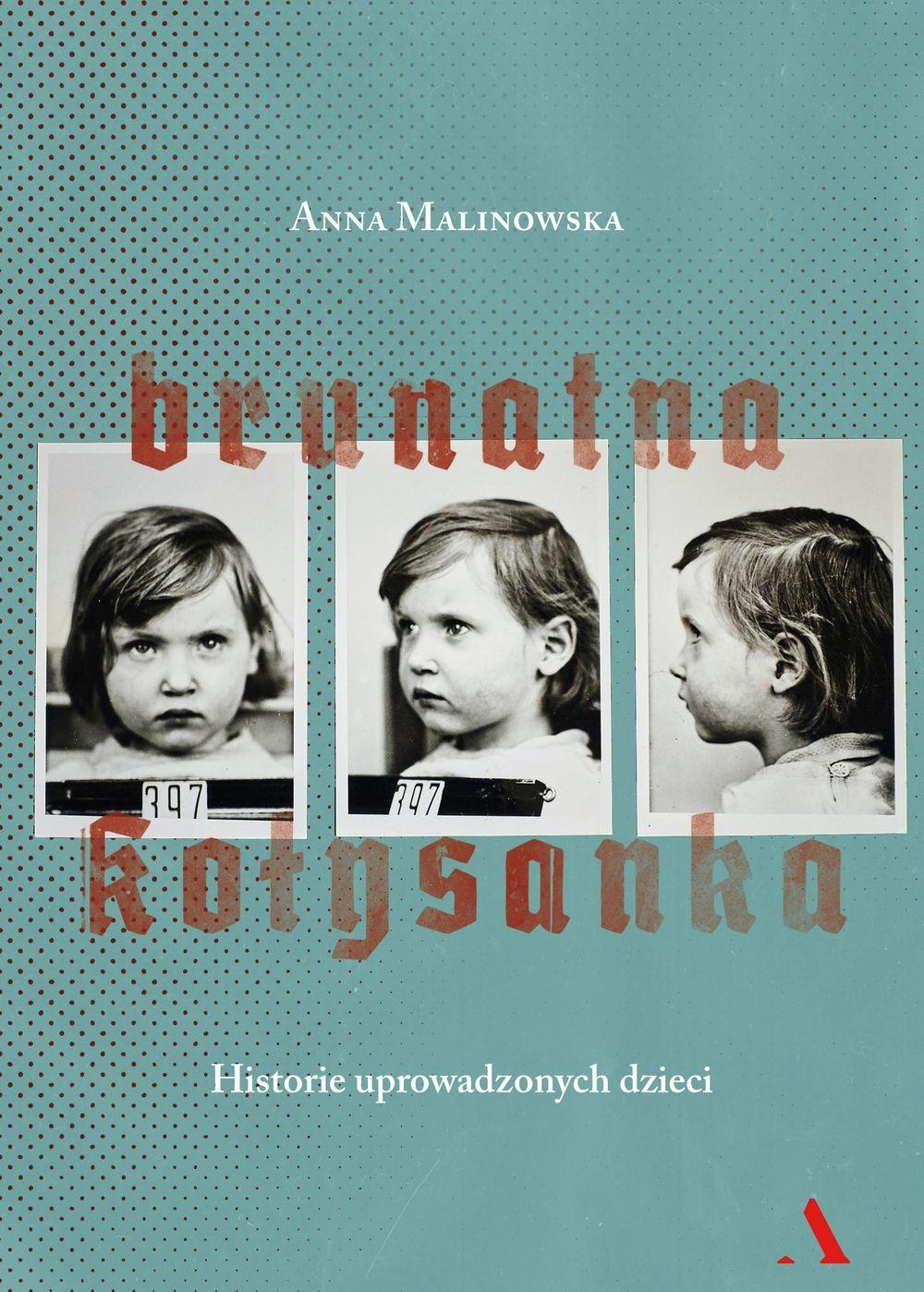 """Artykuł powstał między innymi na podstawie książki Anny Malinowskiej pod tytułem """"Brunatna kołysanka"""" (Agora 2017)."""