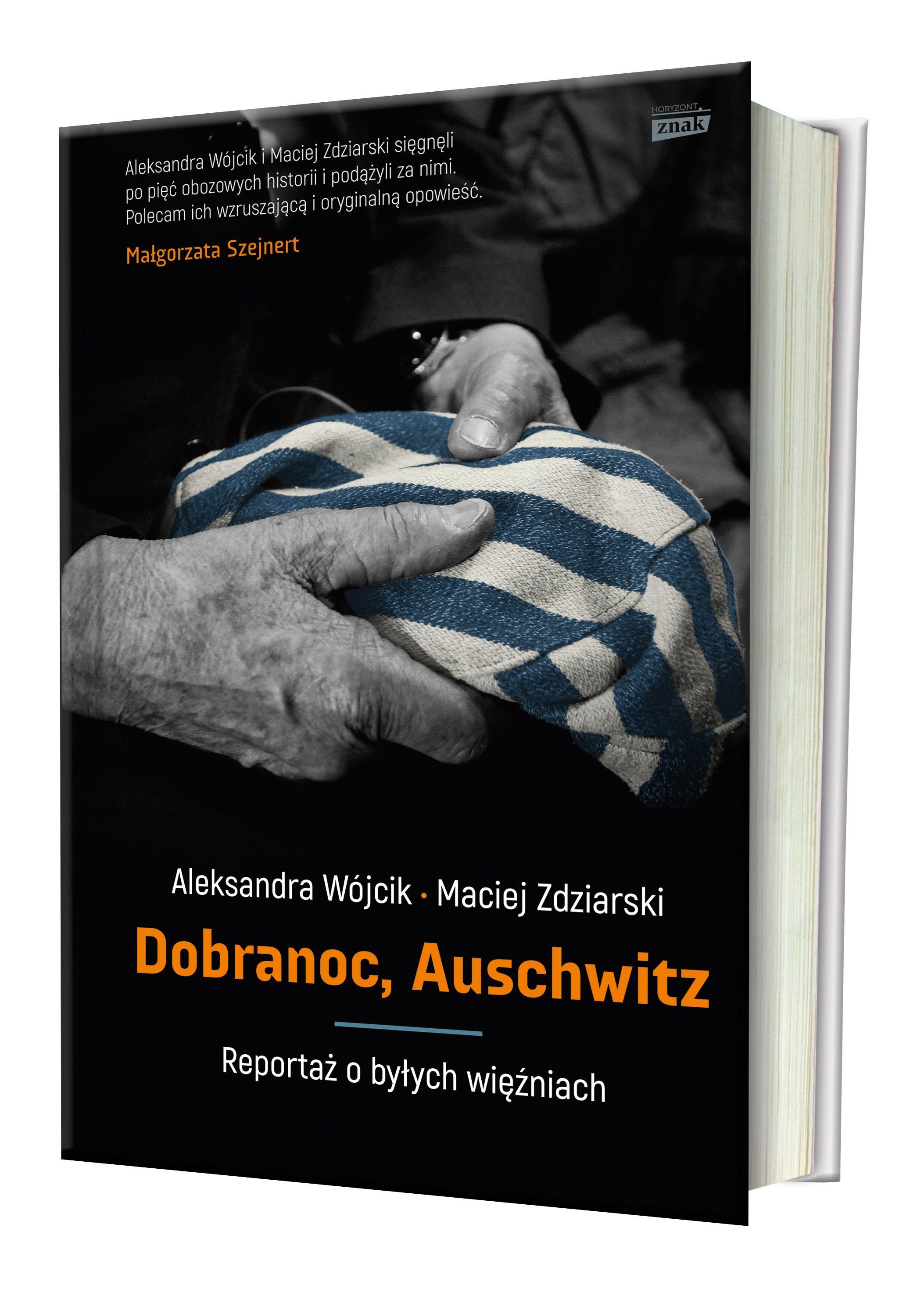 """Poruszające historie tych, którzy przeżyli Auschwitz, znajdziecie w książce Aleksandry Wójcik i Macieja Zdziarskiego """"Dobranoc, Auschwitz. Reportaż o byłych więźniach"""", która ukazała się właśnie nakładem wydawnictwa Znak Horyzont."""
