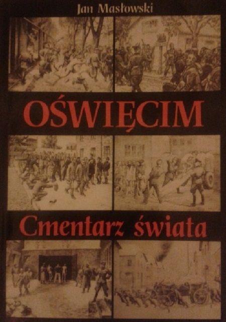 """Artykuł powstał między innymi w oparciu o książkę Jana Masłowskiego """"Oświęcim. Cmentarz świata"""", która ukazała się nakładem wydawnictwa Książka i Wiedza."""
