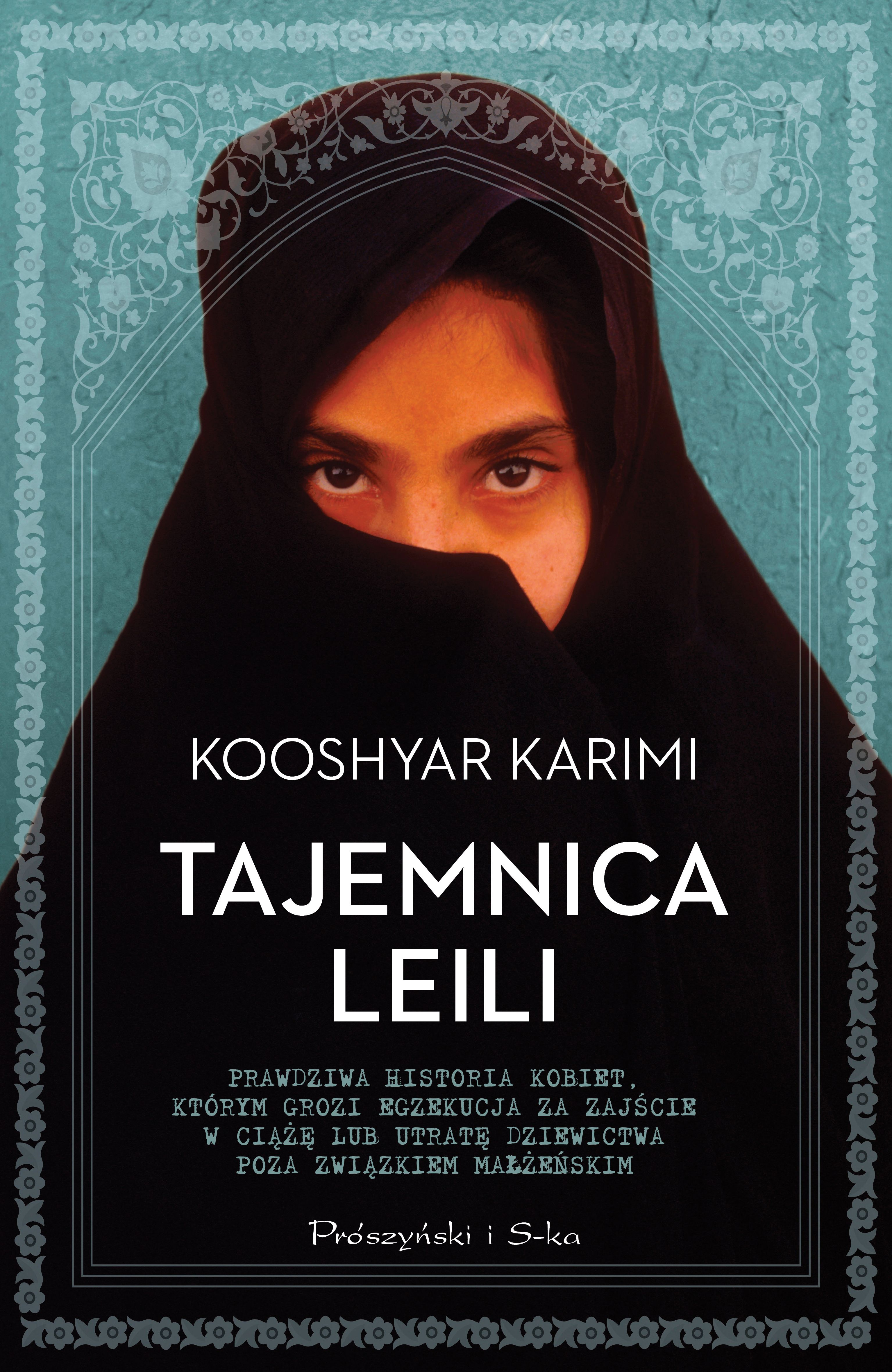 """Dzięki książce Kooshyara Karimiego """"Tajemnica Leili"""" poznasz historie kobiet, którym za zajście w ciążę lub utratę dziewictwa poza związkiem małżeńskim grozi egzekucja."""