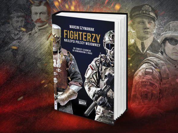 """W naszym konkursie możecie wygrać jeden z trzech egzemplarzy książki Marcina Szymaniaka zatytułowanej """"Fighterzy. Najlepsi polscy wojownicy. Od Zawiszy Czarnego do komandosów z Iraku""""."""