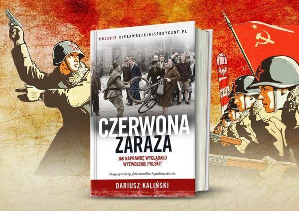 """Okładka książki Dariusza Kalińskiego """"Czerwona zaraza. Jak naprawdę wyglądało wyzwolenie Polski"""" wzbudziła kontrowersje na długo przed premierą."""