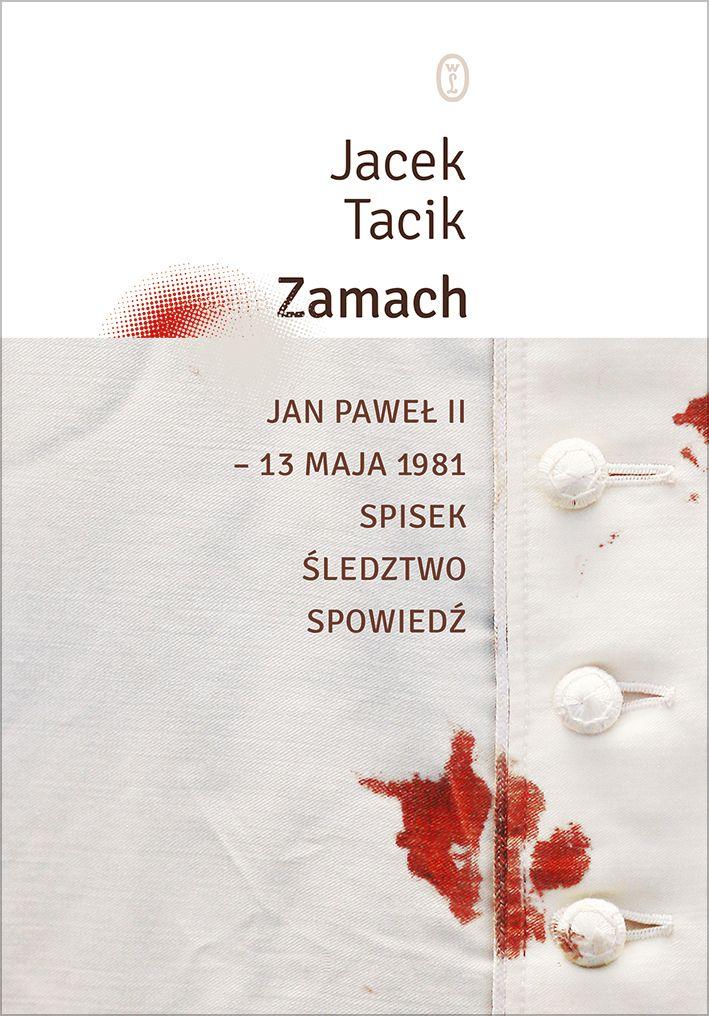 """O tym wszystkim przeczytacie w książce Jacka Tacika zatytułowanej """"Zamach. Jan Paweł II - 13 maja 1981. Spisek. Śledztwo. Spowiedź"""" (Wydawnictwo Literackie 2017)."""