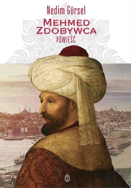 """Inspiracją do stworzenia artykułu była książką Nedima Gürsela """"Mehmed Zdobywca""""."""
