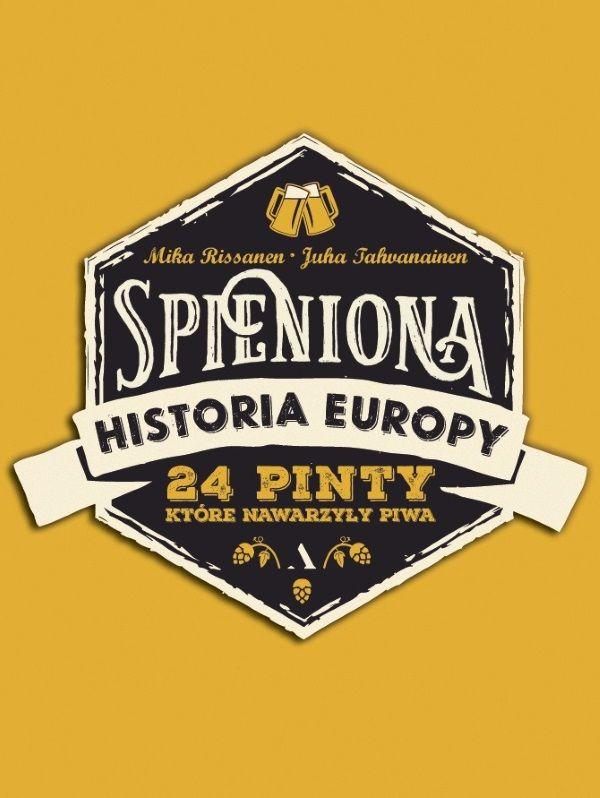 """Artykuł powstał między innymi w oparciu o książkę """"Spieniona historia Europy. 24 pinty, które nawarzyły piwa"""" Miki Rissanena, Juha Tahyanainena (Agora 2017). Możecie ją kupić na stronie Wydawcy z atrakcyjnym rabatem."""