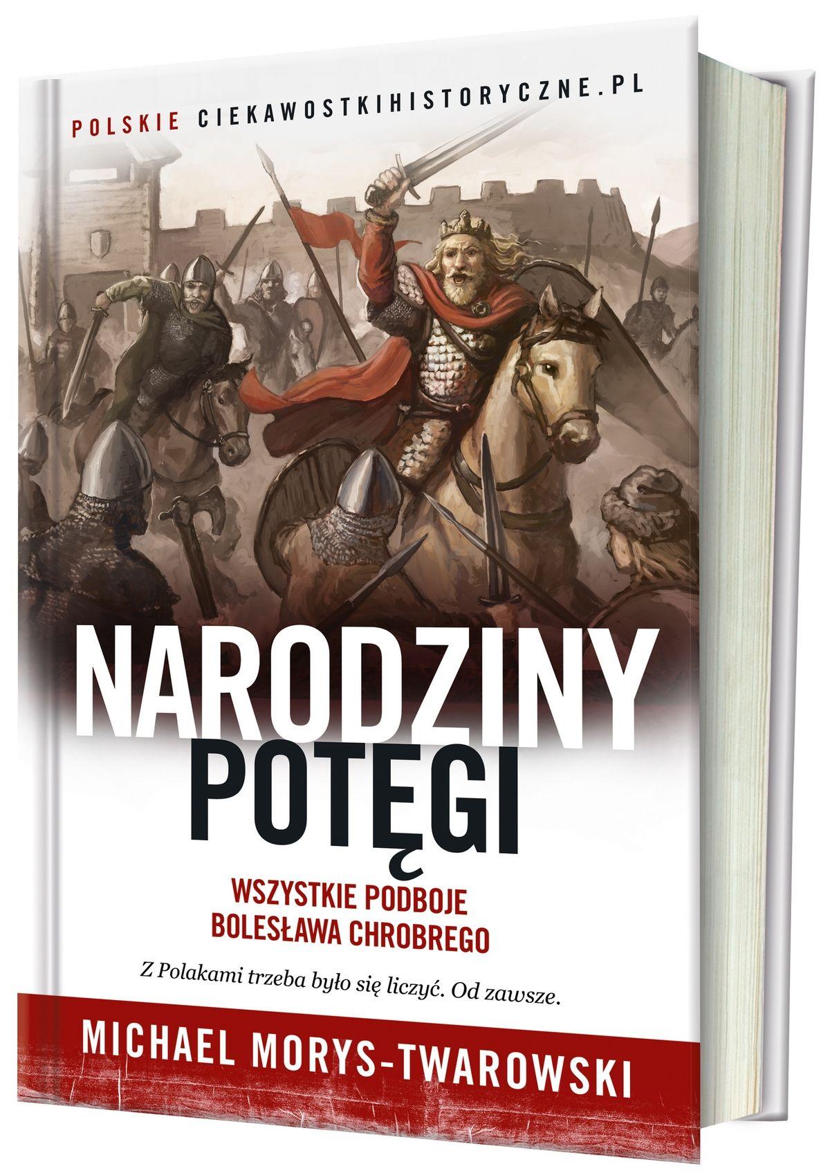 """Już we wrześniu do księgarń trafi nasza najnowsza książka pod tytułem """"Narodziny potęgi. Wszystkie podboje Bolesława Chrobrego""""."""