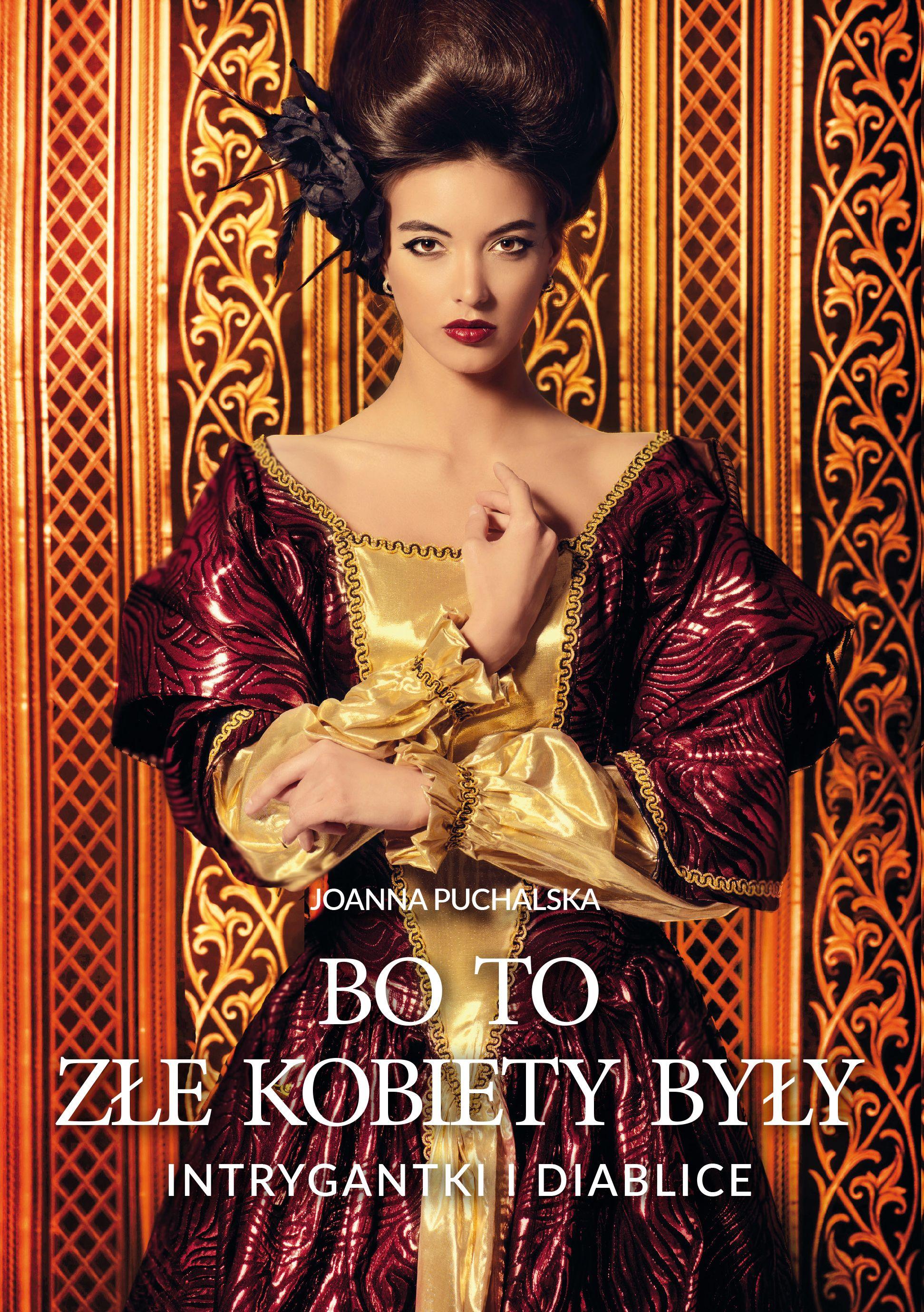 """Artykuł powstał z inspiracji książką Joanny Puchalskiej """"Bo to złe kobiety były. Intrygantki i diablice"""" (Wydawnictwo Fronda 2017)."""