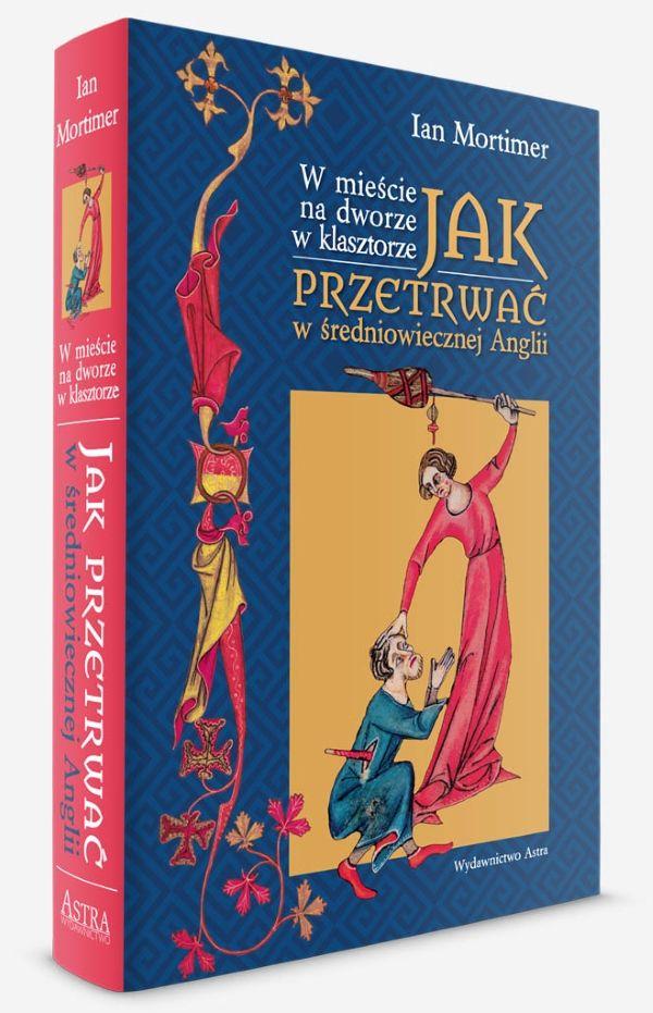 """Artykuł powstał między innymi na podstawie książki """"Jak przetrwać w średniowiecznej Anglii"""" Iana Mortimera (Wydawnictwo Astra 2017)."""