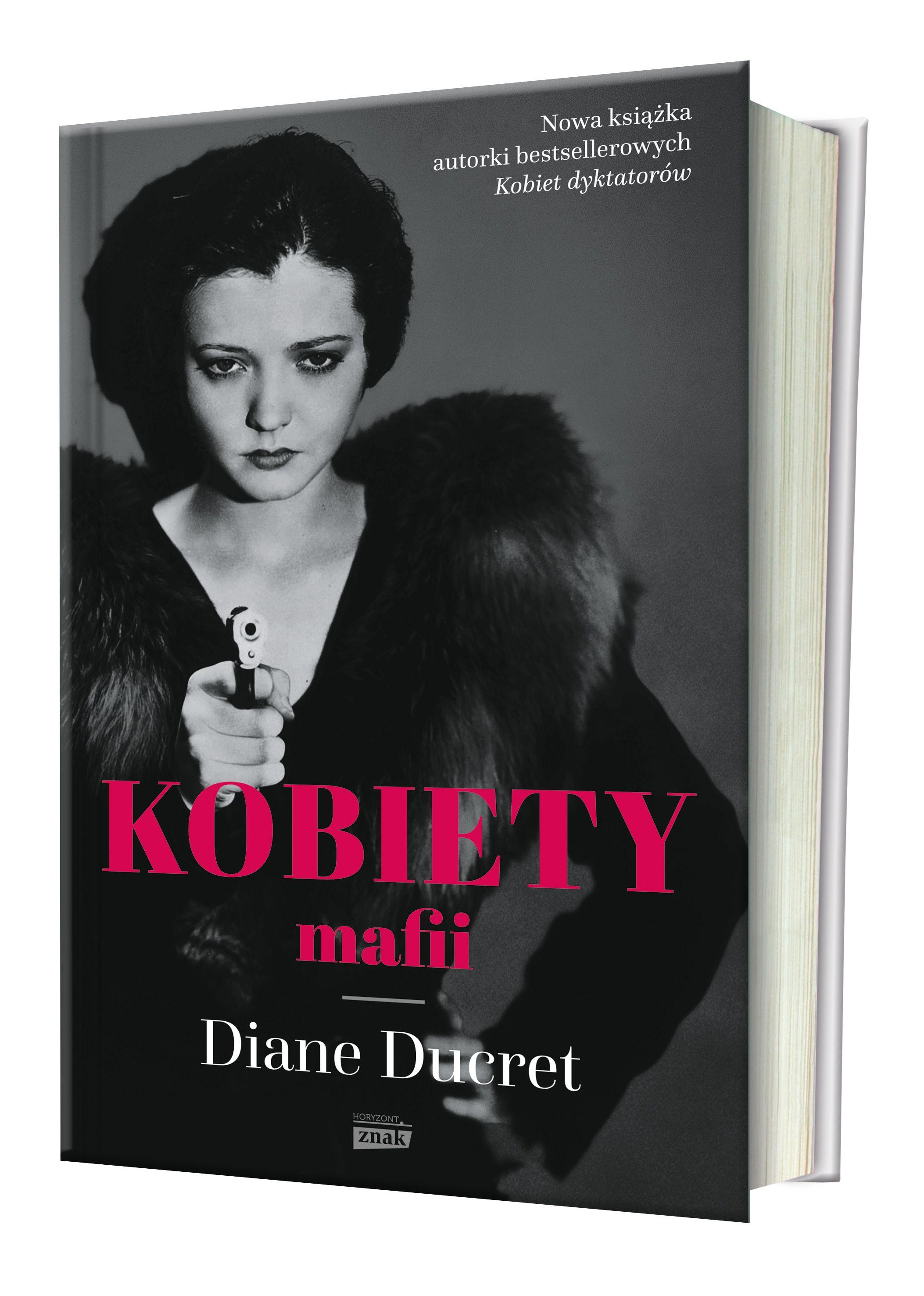 """O najbardziej niebezpiecznych kobietach epoki prohibicji przeczytasz w książce Diane Ducret """"Kobiety mafii"""" (Znak Horyzont 2017)."""