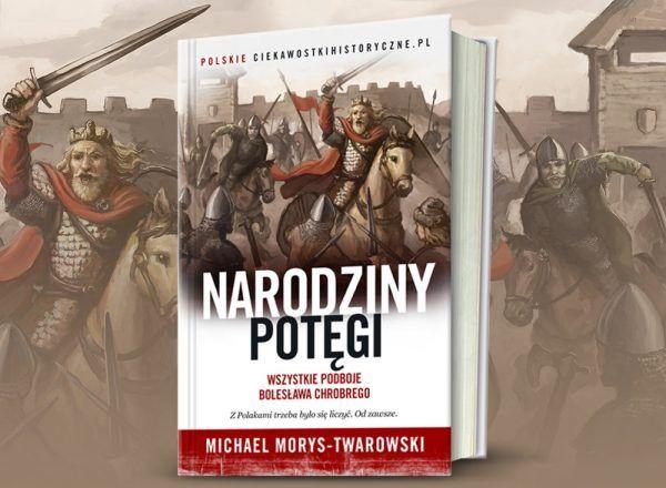 """Dzięki książce Michaela Morysa-Twarowskiego pod tytułem """"Narodziny potęgi"""" poznasz historię największego zdobywcy w polskiej historii."""