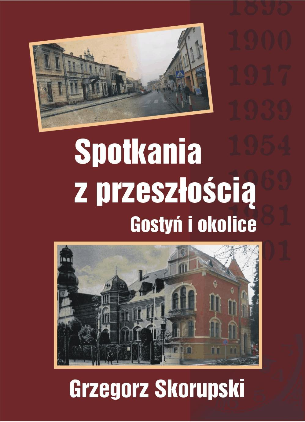 """Jedną z pozycji, które stały się inspiracją dla napisania artykułu była książka Grzegorza Skorupskiego """"Spotkania z przeszłością. Gostyń i okolice"""". Autor, w 40 szkicach zebranych w jeden tom, kroczy przez osiem stuleci gostyńskiej historii, nie zapominając jednak i o ośrodkach sąsiednich."""