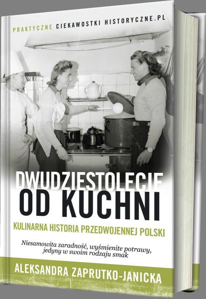 """Dzięki """"Dwudziestoleciu od kuchni"""" Aleksandry Zaprutko-Janieckiej poznasz kobiecą historię przedwojennej Polski."""
