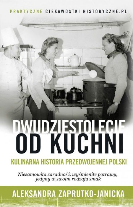 """Dzięki nowej książce Ciekawostek historycznych """"Dwudziestolecie od kuchni"""" autorstwa Oli Zaprutko-Janickiej poznasz świat szokujących kontrastów, w jakim żyły nasze prababki. Kup już teraz w specjalnej cenie."""