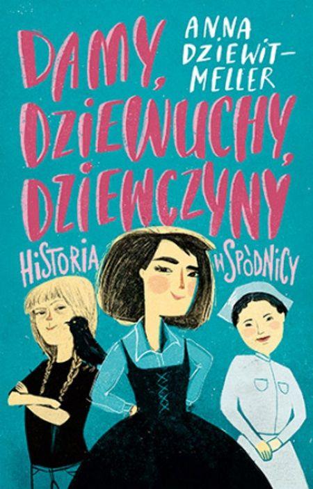 """Inspiracją do napisania artykułu była ksiązka Anny Dziewit-Meller """"Damy, dziewuchy, dziewczyny. Historia w spódnicy"""" (Znak Emotikon 2017)."""